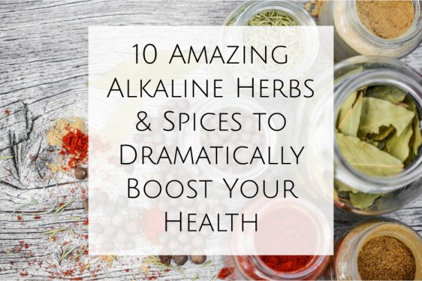 10 Amazing Alkaline Herbs & Spices to Dramatically Boost Your Health
